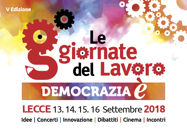 """ALecce, dal 13 al 16 settembre 2018, """"Le Giornate del Lavoro"""" organizzate dalla Cgil"""